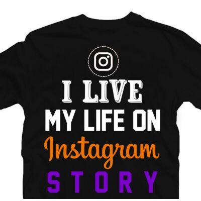 I Live My Life On Instagram Story Vicces Póló 2