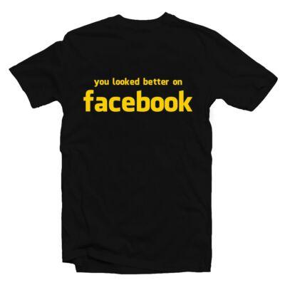 You Look Better On Facebook Vicces Póló