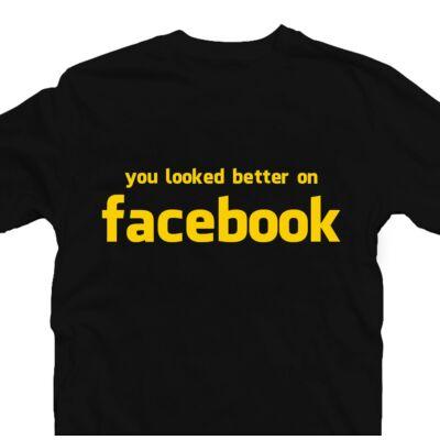 You Look Better On Facebook Vicces Póló 2