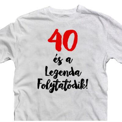 40 és a Legenda Folytatódik Szülinapi Ajándék Póló 2
