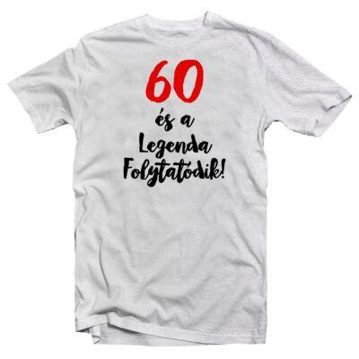 60 és a Legenda Folytatódik Szülinapi Ajándék Póló