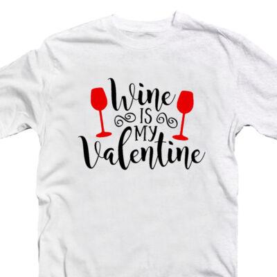 Wine is My Valentine Szerelmes Póló Valentin-napra 2