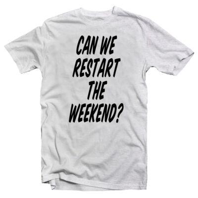 d6bdb8e62a Can We Restart The Weekend? Feliratos Vicces Póló - Ruha és ...