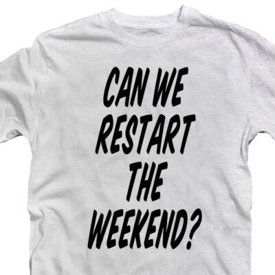Can We Restart The Weekend? Feliratos Vicces Póló 2