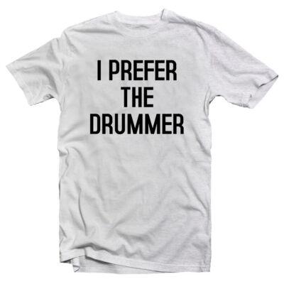 I Prefer the Drummer Zenei Feliratos Póló (Szürke-Fehér)