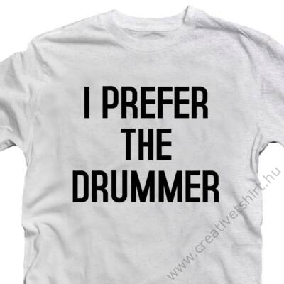 I Prefer the Drummer Zenei Feliratos Póló 2