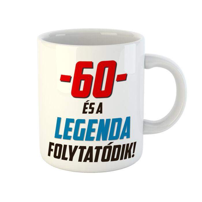 60 és a Legenda Folytatódik! Ajándék Szülinapi Bögre