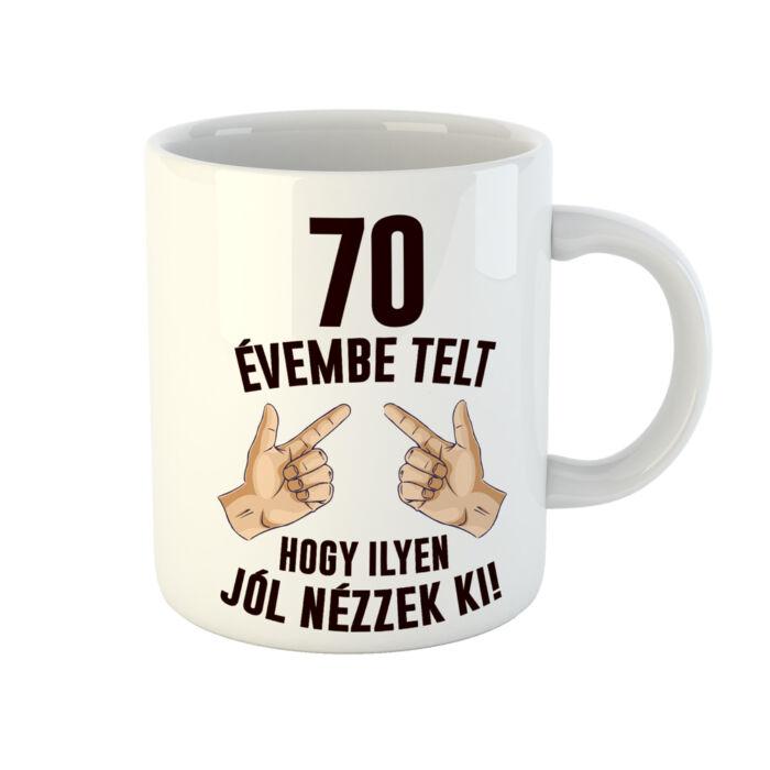 70 Évembe Telt Hogy Ilyen Jól Nézzek Ki! 2 Szülinapi Ajándék Bögre