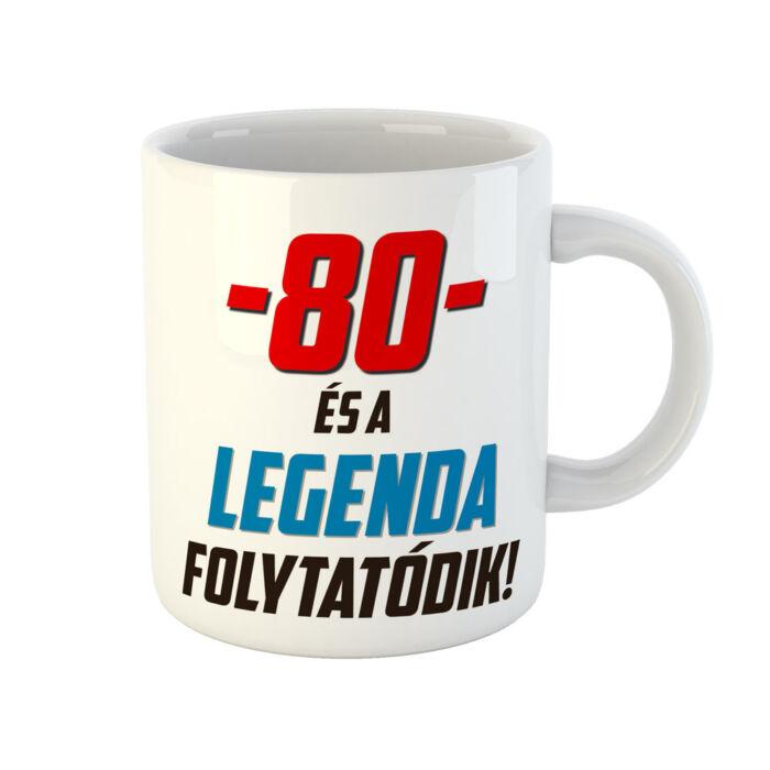 80 és a Legenda Folytatódik! Ajándék Szülinapi Bögre
