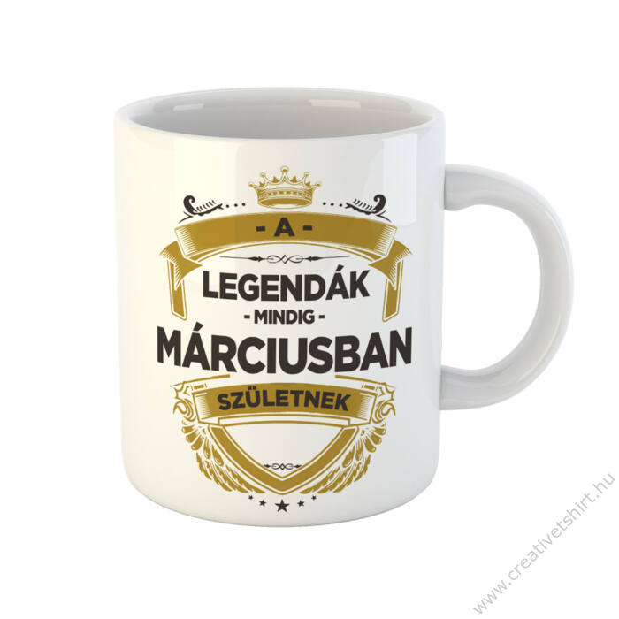 A Legendák Mindig Márciusban Születnek Ajándék Szülinapi Bögre