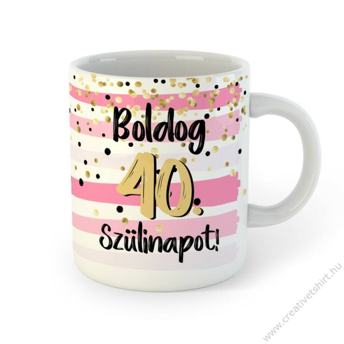 Boldog 40. Szülinapot Feliratú Pink Arany Ajándék Bögre