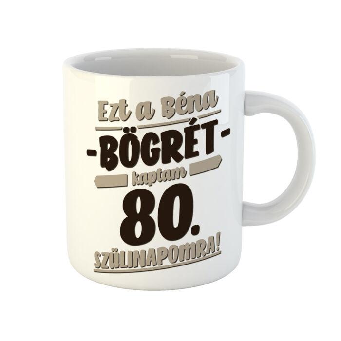 Ezt a Béna Ajándékot Kaptam 80. Szülinapomra! Szülinapi Bögre