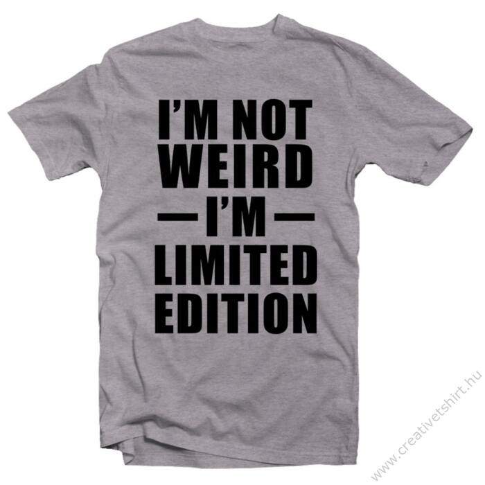 I'm Not Weird, I'm Limited Edition' Feliratos Póló