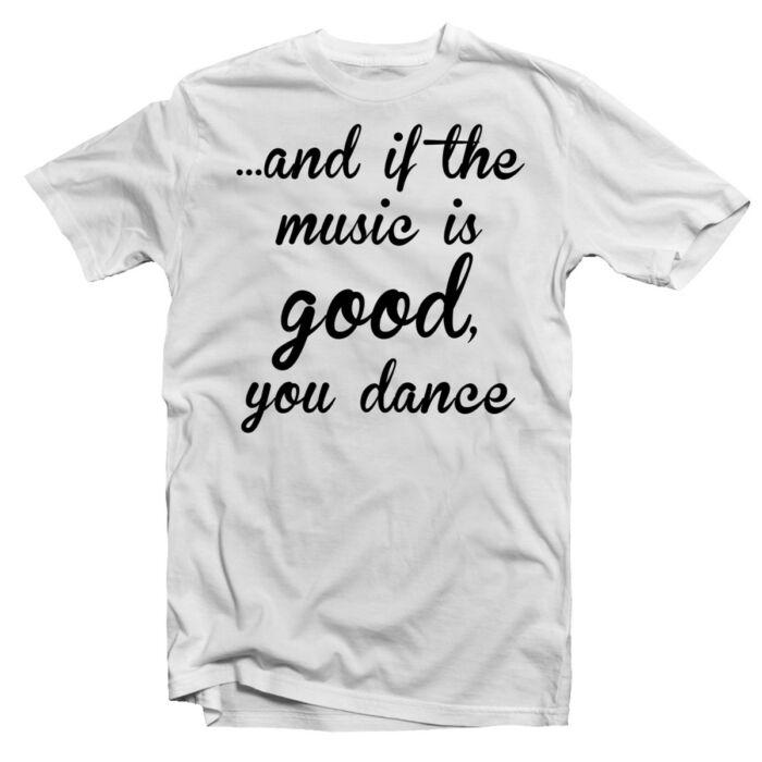 And If The Music is Good, You Dance' Feliratos Fesztivál Póló