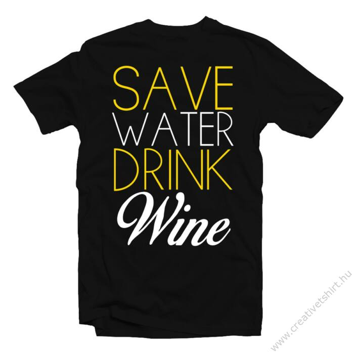 Save Water, Drink Wine' Feliratos Póló