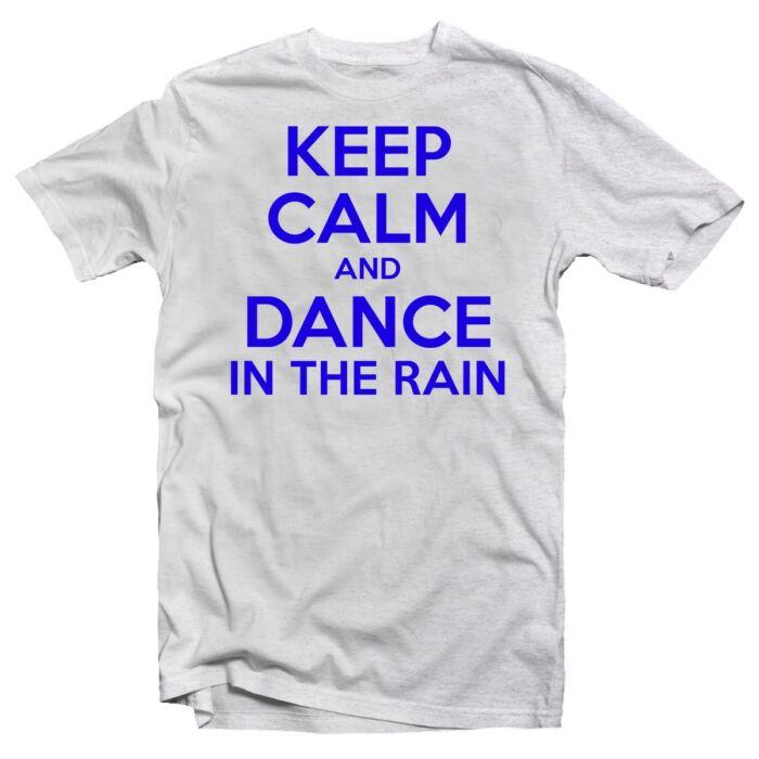 Keep Calm And Dance In The Rain Meglepetés Póló
