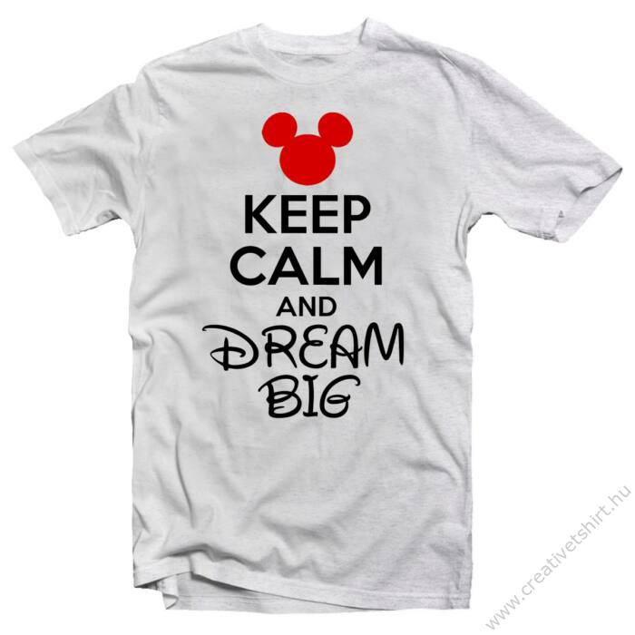 Keep Calm And Dream Big Meglepetés Póló