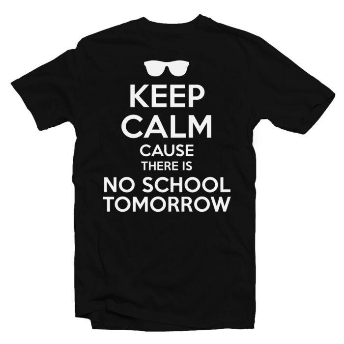 Keep Calm Cause There Is No School Tomorrow Feliratos Póló