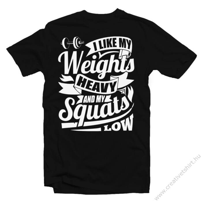 I Like My Weights Heavy' Vicces Kondis Póló
