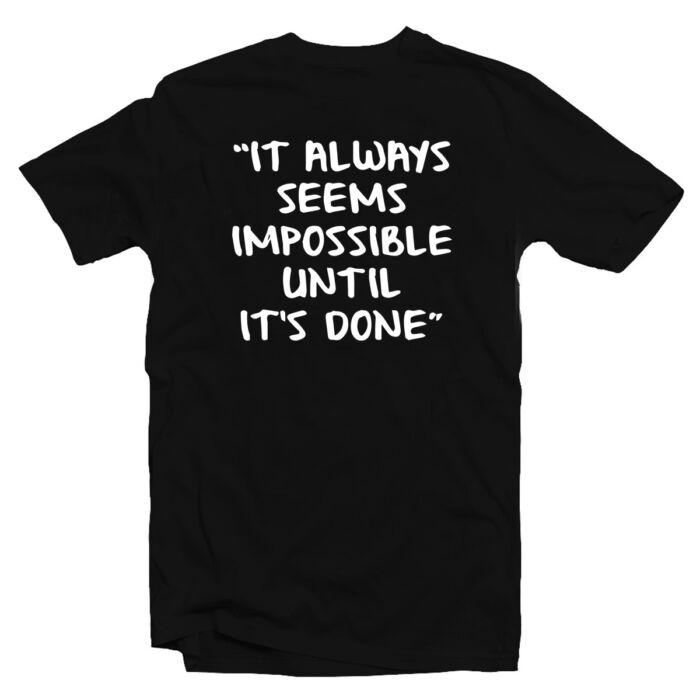It Always Seems Impossible Until It's Done Motiváló, Idézetes Póló