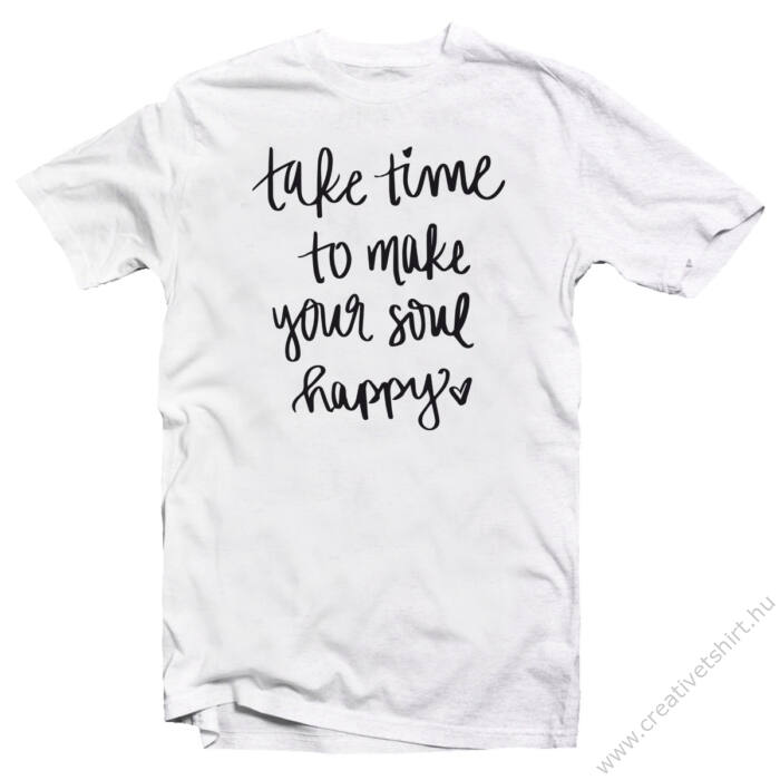 Take Time To Make Your Soul Happy Motiváló, Idézetes Póló