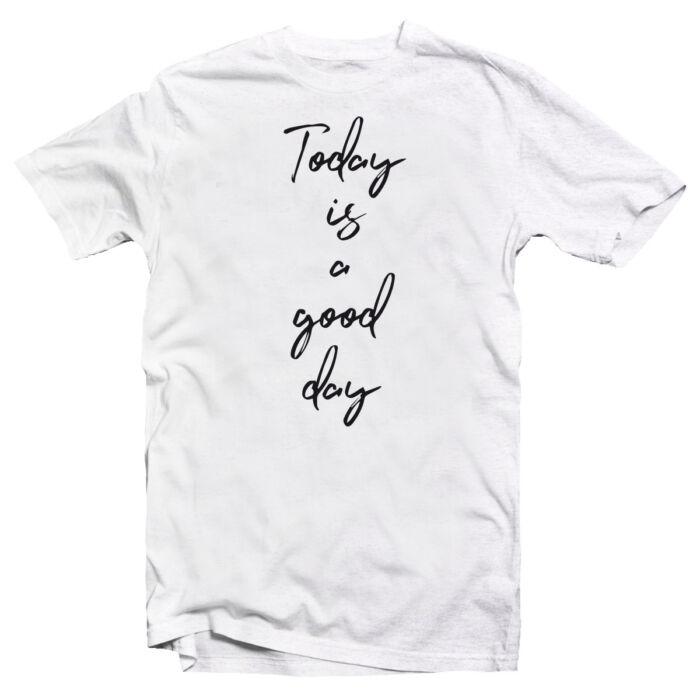 Today is a Good Day Motiváló, Idézetes Póló