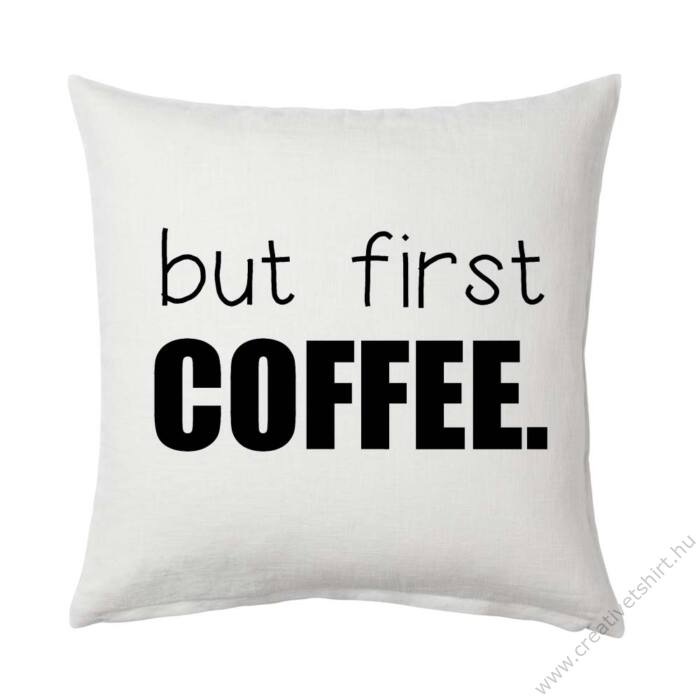 """but first COFFEE."" Párna (Fehér-Fekete)"
