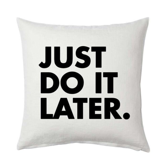 Just Do it Later. Ajándék Párna