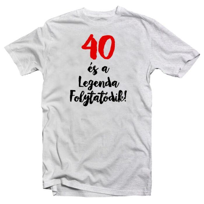 40 és a Legenda Folytatódik Szülinapi Ajándék Póló