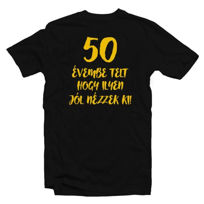 50 Évembe Telt Hogy Ilyen Jól Nézzek Ki! Szülinapi Ajándék Póló
