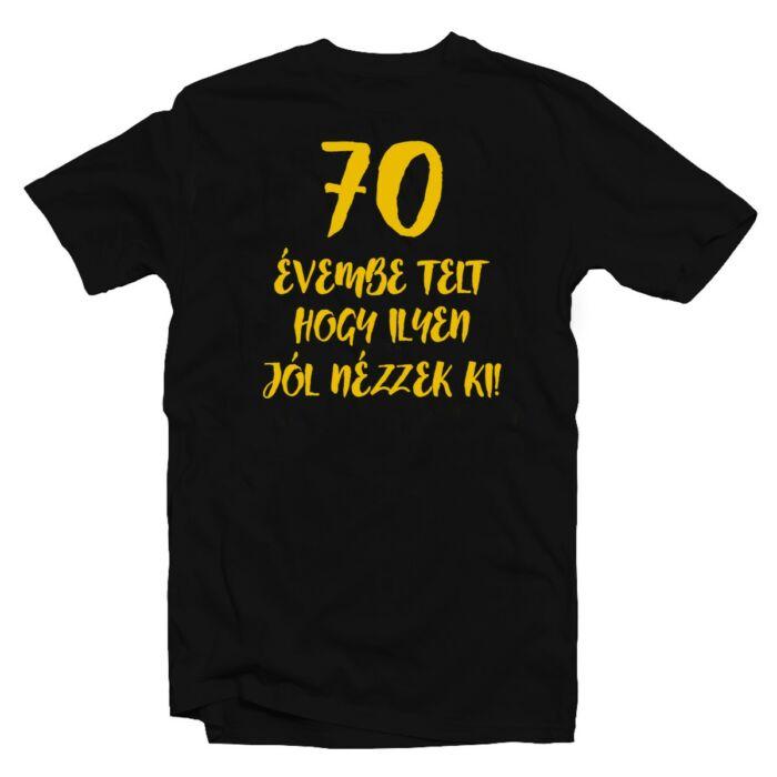 70 Évembe Telt Hogy Ilyen Jól Nézzek Ki! Szülinapi Ajándék Póló