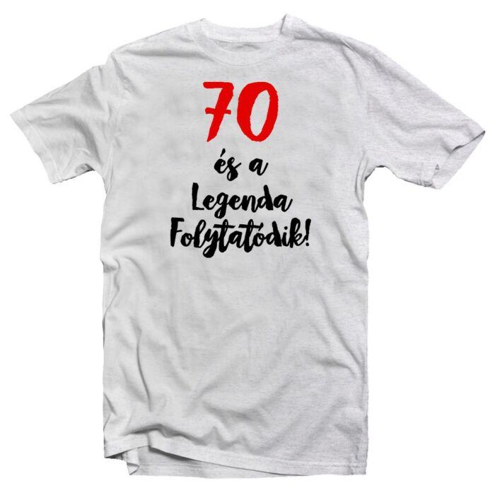 70 és a Legenda Folytatódik Szülinapi Ajándék Póló
