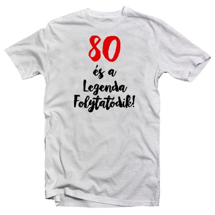 80 és a Legenda Folytatódik Szülinapi Ajándék Póló