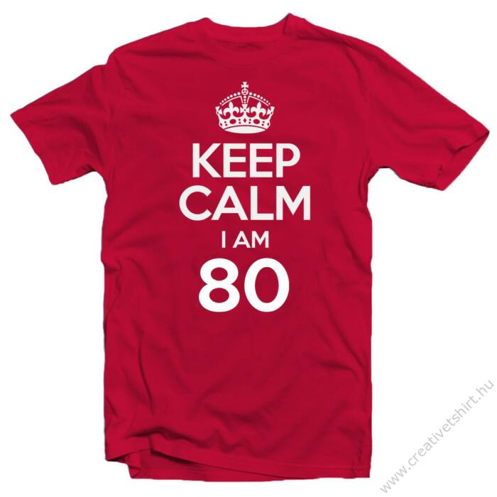 KEEP CALM, I'M 80 Szülinapi Ajándék Póló