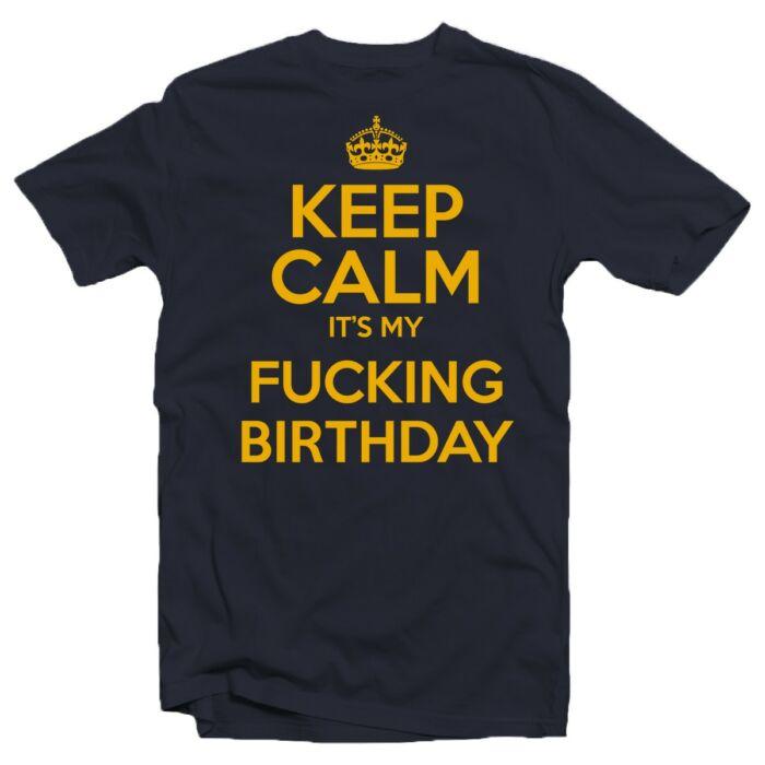 Keep Calm It's My Fucking Birthday Szülinapi Ajándék Póló