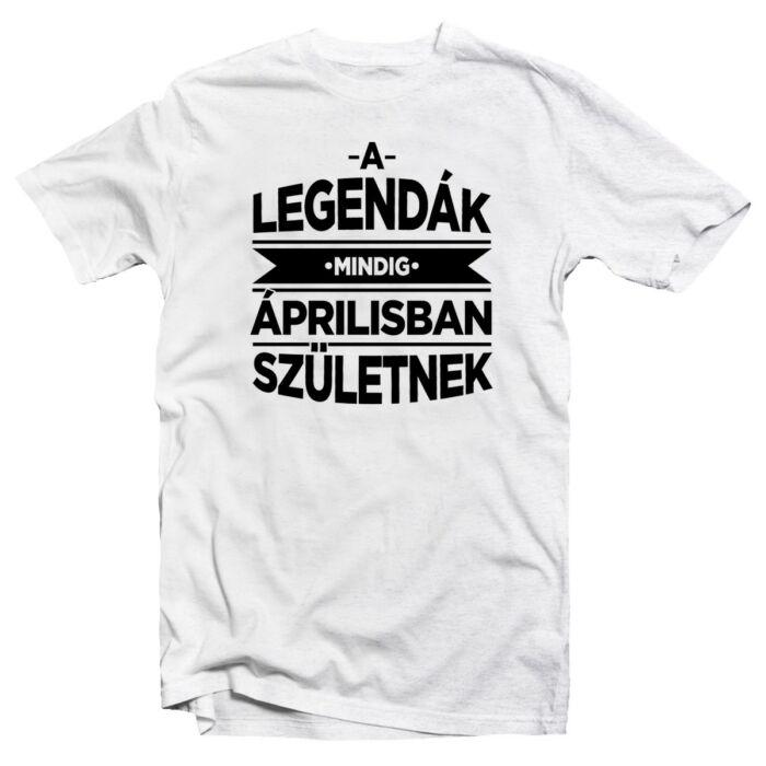 A Legendák Mindig Áprilisban Születnek Szülinapi Póló