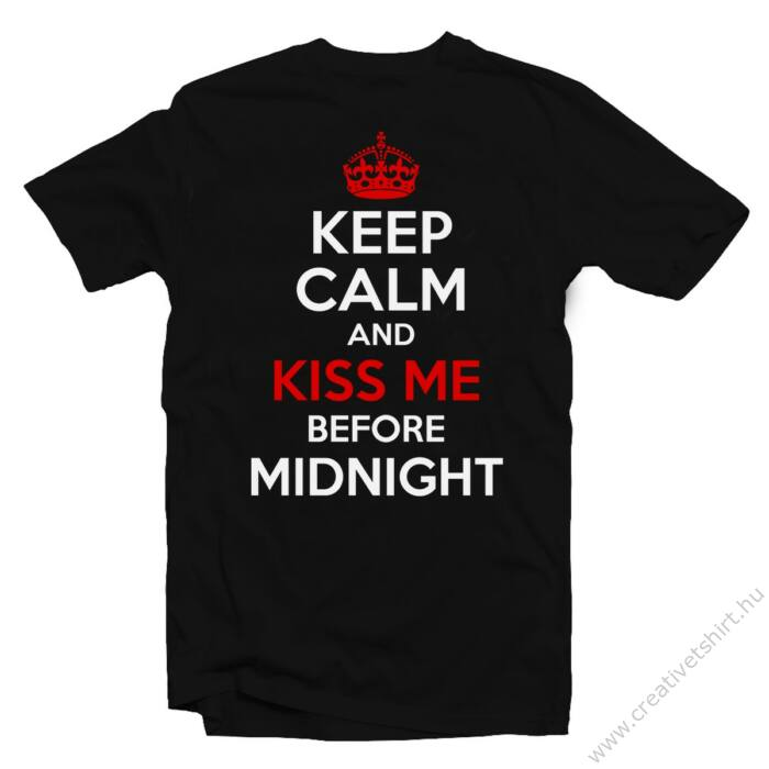 Keep Calm and Kiss Me at Midnight Feliratos Póló