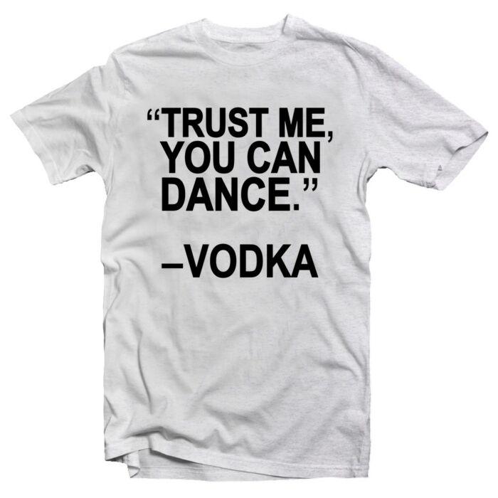 Trust Me You Can Dance. Vodka! Feliratos Póló