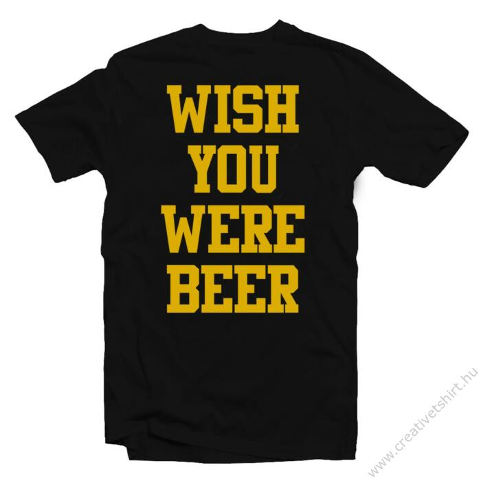 Wish You Were Beer Feliratos Póló