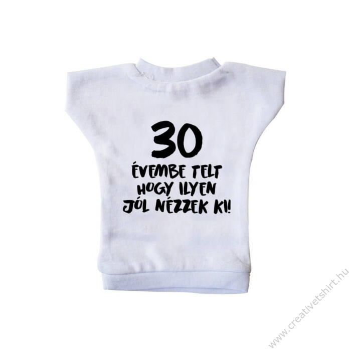 30 Évembe Telt Hogy Ilyen Jól Nézzek Ki! Szülinapi Ajándék Üvegpóló