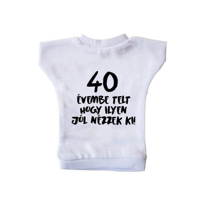 40 Évembe Telt Hogy Ilyen Jól Nézzek Ki! Szülinapi Ajándék Üvegpóló