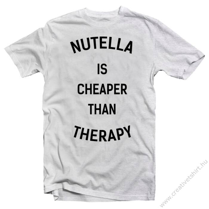 Nutella is Cheaper Than Therapy  Feliratos Vicces Póló