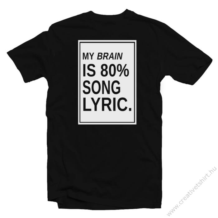 My Brain is 80% Song Lyric. Zenei Feliratos Póló