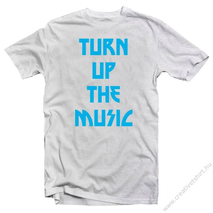 Turn Up The Music Zenei Feliratos Póló