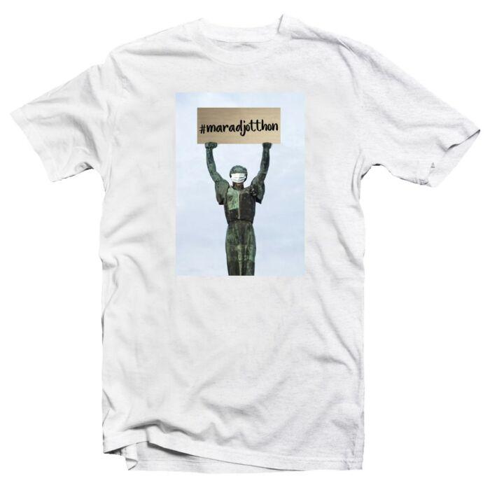 #maradjotthon - Szabadság Szobor Feliratos Póló