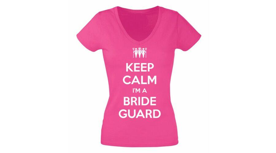 c73fa3fad9 Keep Calm I'm a Bride Guard' Feliratos Lánybúcsú Női Póló Katt rá a  felnagyításhoz