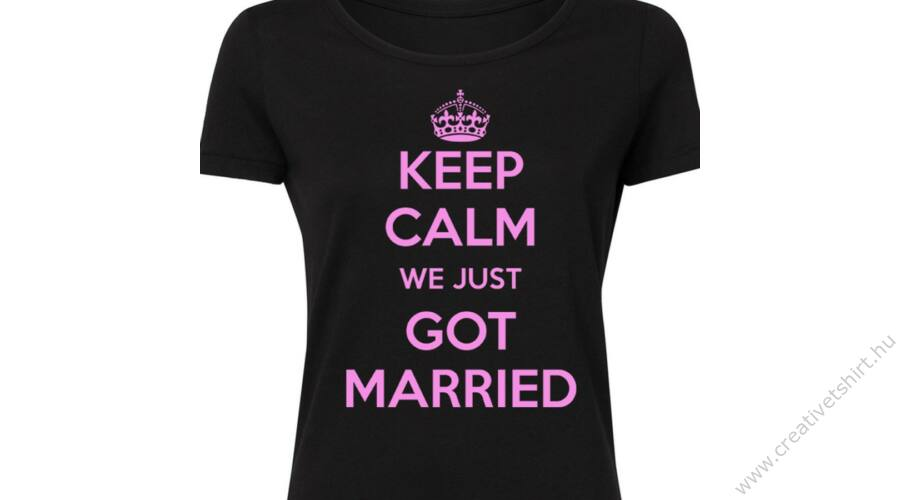 Keep Calm We Just Got Married  Feliratos Lánybúcsú Női Póló - Ruha ... 49280108ec