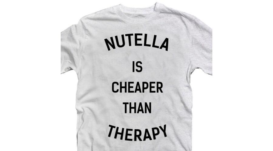 Nutella is Cheaper Than Therapy Feliratos Vicces Póló - Ruha és ... ba9fb12af9